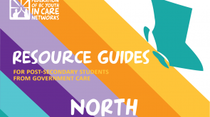 colourful graphic with the province of BC shape, the Federation of BC Youth in Care Networks logo, and text that reads Resource Guides for Post-Secondary Students from government care-North